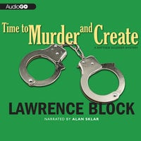 Time to Murder and Create - Lawrence Block