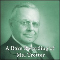 A Rare Recording of Mel Trotter - Mel Trotter