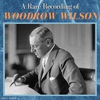A Rare Recording of Woodrow Wilson - Woodrow Wilson