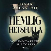 Hemlighetsfulla och fantastiska historier - Edgar Allan Poe