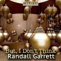 But, I Don't Think - Randall Garrett