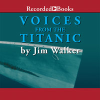 Voices From the Titanic - Jim Walker