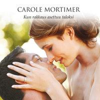 Kun rakkaus asettuu taloksi - Carole Mortimer