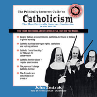 The Politically Incorrect Guide to Catholicism - John Zmirak