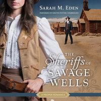 The Sheriffs of Savage Wells - Sarah M. Eden