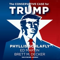 The Conservative Case for Trump - Brett M. Decker, Phyllis Schlafly, Ed Martin