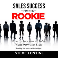 Sales Success for the Rookie - Steve Lentini