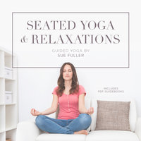 Seated Yoga and Relaxations - Sue Fuller