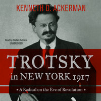Trotsky in New York, 1917 - Kenneth D. Ackerman