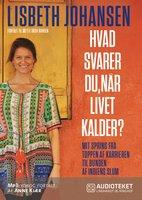 Hvad svarer du, når livet kalder? Mit spring fra toppen af karrieren til bunden af Indiens slum - Mette Skov Hansen, Lisbeth Johansen