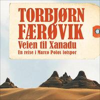 Veien til Xanadu - Torbjørn Færøvik