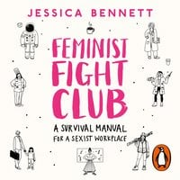 Feminist Fight Club: A Survival Manual For a Sexist Workplace - Jessica Bennett