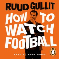 How To Watch Football - Ruud Gullit