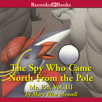 The Spy Who Came North from the Pole - Mary Elise Monsell