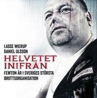 Helvetet inifrån : Femton år i Sveriges största brottsorganisation - Lasse Wierup,Daniel Olsson