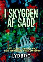 I skyggen af Sadd 1 - Gretelise Holm,Sara Blædel,Lars Kjædegaard,Steen Langstrup