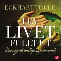 Lev livet fullt ut - Tolle Eckhart, Eckhart Tolle