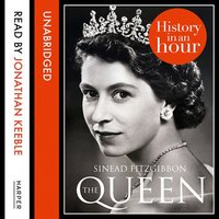 The Queen: History in an Hour - Sinead FitzGibbon