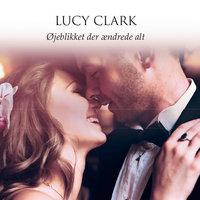 Øjeblikket der ændrede alt - Lucy Clark