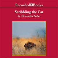 Scribbling the Cat - Alexandra Fuller