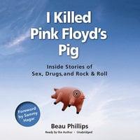 I Killed Pink Floyd's Pig - Beau Phillips