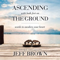Ascending with Both Feet on the Ground - Jeff Brown