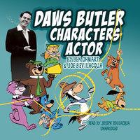 Daws Butler, Characters Actor - Joe Bevilacqua,Ben Ohmart