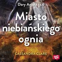 Miasto niebiańskiego ognia - Cassandra Clare