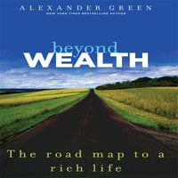 Beyond Wealth: The Road Map to a Rich Life - Alexander Green