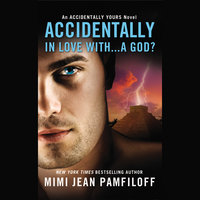 Accidentally In Love With... A God? - Mimi Jean Pamfiloff