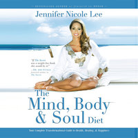 The Mind, Body & Soul Diet: Your Complete Transformational Guide to Health, Healing & Happiness - Jennifer Dukes Lee