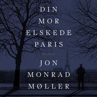 Din mor elskede Paris - Jon Monrad Møller