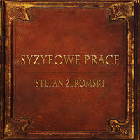 Syzyfowe Prace (Streszczenie lektury szkolnej) - Stefan Żeromski