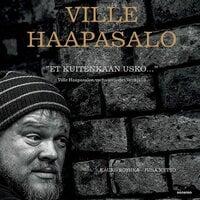 """""""Et kuitenkaan usko..."""" - Ville Haapasalon varhaisvuodet Venäjällä - Ville Haapasalo, Kauko Röyhkä, Juha Metso"""