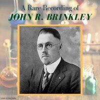 A Rare Recording of John R. Brinkley - John R. Brinkley