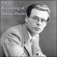 A Rare Recording of Aldous Huxley - Aldous Huxley