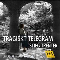 Tragiskt telegram - Stieg Trenter