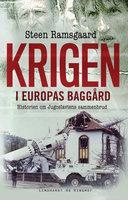 Krigen i Europas baggård - Historien om Jugoslaviens sammenbrud - Steen Ramsgaard