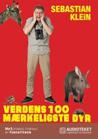 Verdens 100 mærkeligste dyr - Sebastian Klein