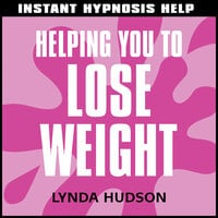 Instant Hypnosis Help: Helping You to Lose Weight - Lynda Hudson