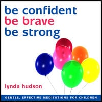 Be Confident, Be Brave, Be Strong - Lynda Hudson