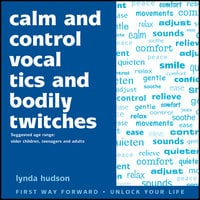 Calm and Control Vocal Tics and Bodily Twitches - Lynda Hudson