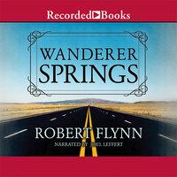 Wanderer Springs - Robert Flynn