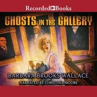 Ghosts in the Gallery - Barbara Brooks Wallace