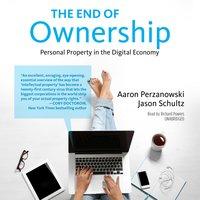 The End of Ownership - Aaron Perzanowski, Jason Schultz