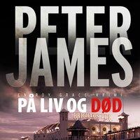 På liv og død - Peter James