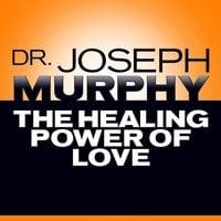 The Healing Power of Love - Joseph Murphy