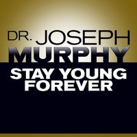 Stay Young Forever - Joseph Murphy