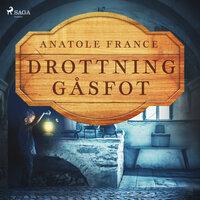 Drottning Gåsfot - Anatole France