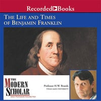 The Life and Times of Benjamin Franklin - H.W. Brands